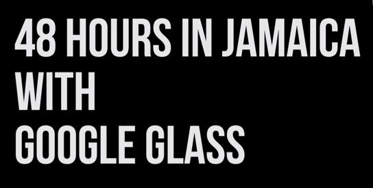 48 horas en Jamaica con Google Glass