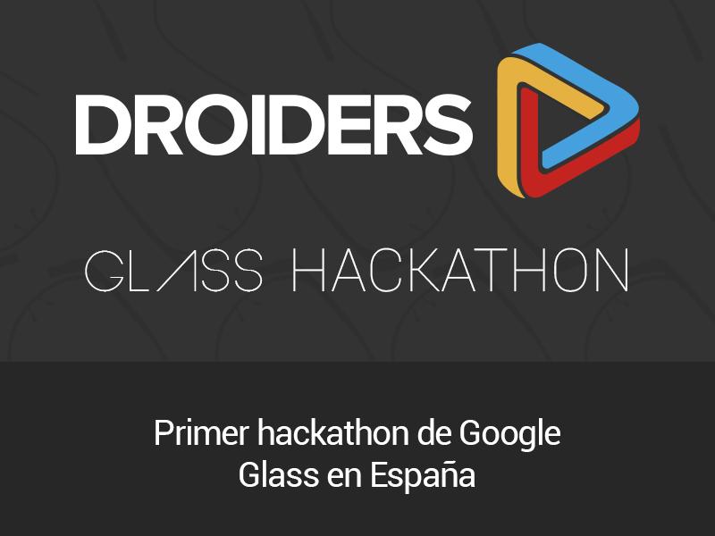 Primer hackathon de Google Glass en España con Droiders
