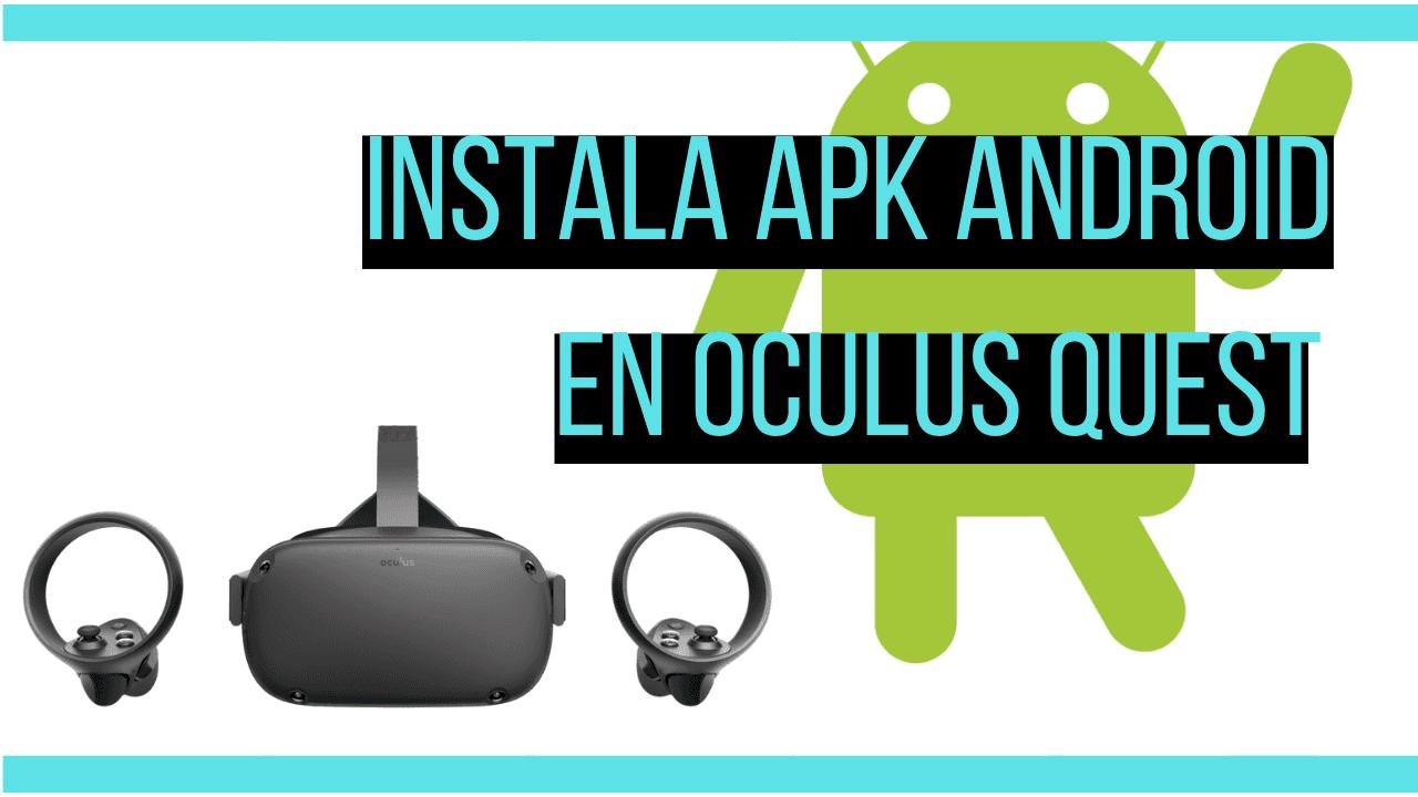 como instalar aplicaciones apk android en oculus quest