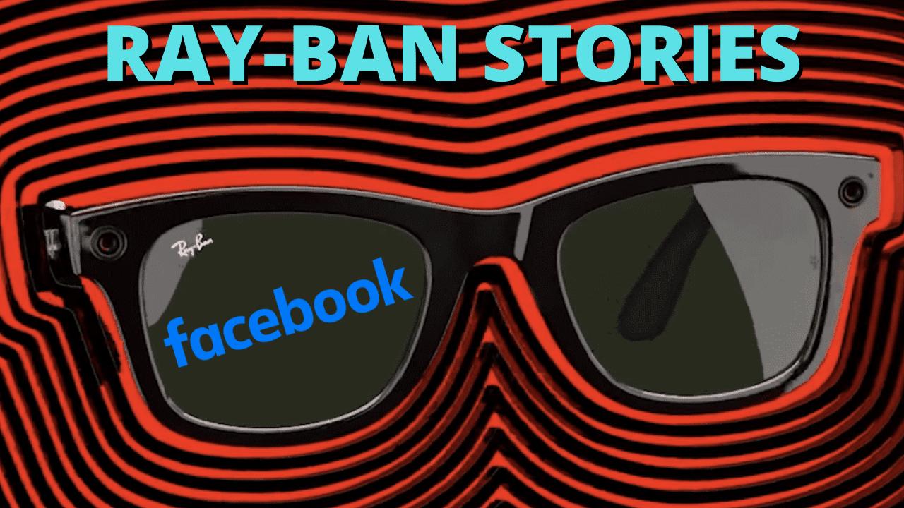 ray ban stories las gafas inteligentes de facebook informacion